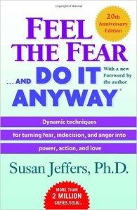Feel the Fear, Do It Anyways