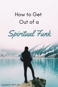 How to get out of a Spiritual Funk